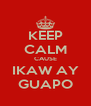 KEEP CALM CAUSE IKAW AY GUAPO - Personalised Poster A4 size