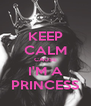 KEEP CALM CAUSE I'M A PRINCESS - Personalised Poster A4 size