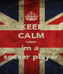 KEEP CALM cause im a  soccer player - Personalised Poster A4 size