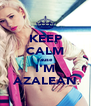KEEP CALM cause I'M AZALEAN - Personalised Poster A4 size