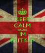 KEEP CALM CAUSE IM BRITISH! - Personalised Poster A4 size