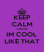 KEEP CALM CAUSE IM COOL LIKE THAT - Personalised Poster A4 size