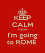 KEEP CALM Cause I'm going to ROME  - Personalised Poster A4 size