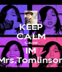KEEP CALM Cause IM Mrs.Tomlinson - Personalised Poster A4 size