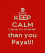 KEEP CALM Cause Im Smarter than you Payal!! - Personalised Poster A4 size