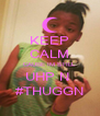 KEEP CALM CAUSE IM STILL UHP N  #THUGGN - Personalised Poster A4 size