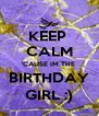 KEEP  CALM 'CAUSE IM THE  BIRTHDAY GIRL :) - Personalised Poster A4 size