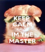KEEP  CALM CAUSE IM THE MASTER - Personalised Poster A4 size