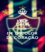 KEEP CALM CAUSE I'M TRICOLOR DE CORAÇÃO - Personalised Poster A4 size