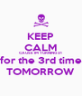KEEP CALM CAUSE IM TURNING 21 for the 3rd time TOMORROW - Personalised Poster A4 size