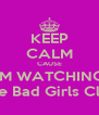 KEEP CALM CAUSE IM WATCHING The Bad Girls Club - Personalised Poster A4 size