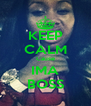KEEP CALM Cause IMA BOSS - Personalised Poster A4 size