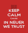 KEEP CALM 'CAUSE IN NEUER WE TRUST - Personalised Poster A4 size