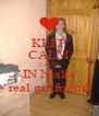 KEEP CALM CAUSE IN Nialls real girlfriend - Personalised Poster A4 size