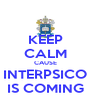KEEP CALM CAUSE INTERPSICO IS COMING - Personalised Poster A4 size