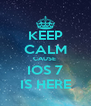 KEEP CALM CAUSE  IOS 7 IS HERE - Personalised Poster A4 size