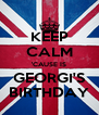 KEEP CALM 'CAUSE IS GEORGI'S BIRTHDAY - Personalised Poster A4 size