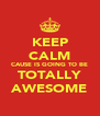 KEEP CALM CAUSE IS GOING TO BE TOTALLY AWESOME - Personalised Poster A4 size