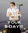 KEEP CALM 'CAUSE IS YOUR B-DAY!!! - Personalised Poster A4 size