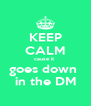 KEEP CALM cause it  goes down  in the DM - Personalised Poster A4 size