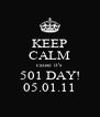 KEEP CALM cause it's 501 DAY! 05.01.11 - Personalised Poster A4 size