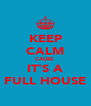 KEEP CALM CAUSE  IT'S A FULL HOUSE - Personalised Poster A4 size