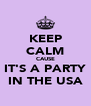 KEEP CALM CAUSE IT'S A PARTY IN THE USA - Personalised Poster A4 size