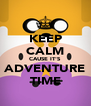 KEEP CALM CAUSE IT'S ADVENTURE TIME - Personalised Poster A4 size
