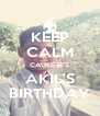 KEEP CALM CAUSE IT'S AKIL'S BIRTHDAY - Personalised Poster A4 size