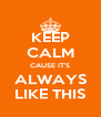 KEEP CALM CAUSE IT'S ALWAYS LIKE THIS - Personalised Poster A4 size
