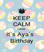 KEEP CALM Cause  It`s Aya`s   Birthday - Personalised Poster A4 size