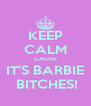 KEEP CALM CAUSE IT'S BARBIE  BITCHES! - Personalised Poster A4 size