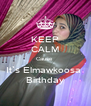 KEEP CALM Cause  It`s Elmawkoosa  Birthday - Personalised Poster A4 size