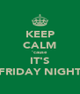 KEEP CALM 'cause IT'S FRIDAY NIGHT - Personalised Poster A4 size
