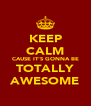 KEEP CALM CAUSE IT'S GONNA BE TOTALLY AWESOME - Personalised Poster A4 size