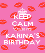 KEEP CALM 'CAUSE IT'S KARINA'S BIRTHDAY - Personalised Poster A4 size