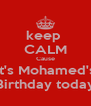 keep  CALM Cause It's Mohamed's Birthday today - Personalised Poster A4 size