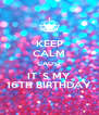 KEEP CALM CAUSE IT´S MY 16TH BIRTHDAY - Personalised Poster A4 size
