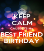 KEEP CALM CAUSE IT'S My BEST FRIEND BIRTHDAY - Personalised Poster A4 size