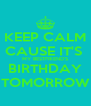 KEEP CALM CAUSE IT'S  MY BESTFRIEND'S BIRTHDAY TOMORROW - Personalised Poster A4 size
