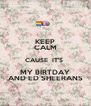 KEEP CALM CAUSE  IT'S  MY BIRTDAY AND ED SHEERANS - Personalised Poster A4 size