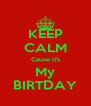 KEEP CALM Cause it's My BIRTDAY - Personalised Poster A4 size