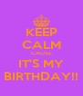 KEEP CALM CAUSE IT'S MY BIRTHDAY!! - Personalised Poster A4 size