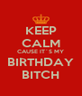 KEEP CALM CAUSE IT´S MY BIRTHDAY BITCH - Personalised Poster A4 size
