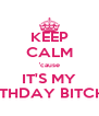 KEEP CALM 'cause IT'S MY BIRTHDAY BITCHES - Personalised Poster A4 size