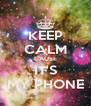 KEEP CALM CAUSE IT'S MY PHONE - Personalised Poster A4 size