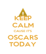 KEEP CALM CAUSE IT'S OSCARS TODAY - Personalised Poster A4 size