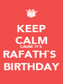 KEEP CALM CAUSE IT`S RAFATH`S  BIRTHDAY - Personalised Poster A4 size