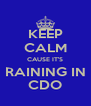 KEEP CALM CAUSE IT'S RAINING IN CDO - Personalised Poster A4 size