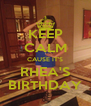 KEEP CALM CAUSE IT'S RHEA'S BIRTHDAY - Personalised Poster A4 size